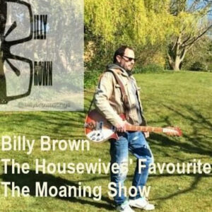 Billy Brown, housewives favourite - THe moaning Show